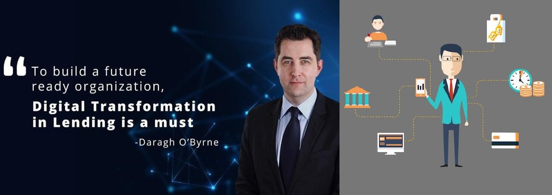 Daragh O'Byrne: To build afuture ready organization, Digital Transformation in Lending is a must